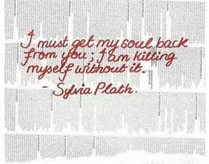 Sylvia Plath quote get soul back