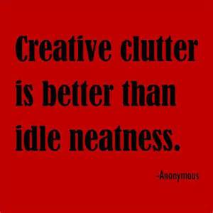 clutter better than idle neatness