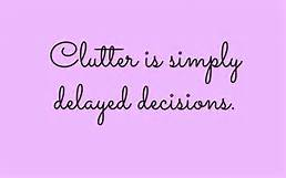 clutter is delayed decisions